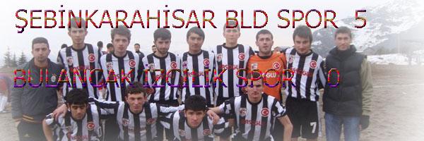 ŞEBİNKARAHİSAR BLD SPOR 5 - BULANCAK İZCİLİK SPOR 0