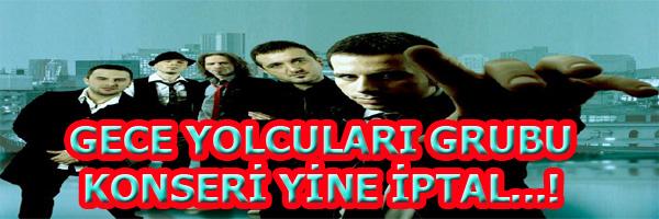 GECE YOLCULARI GRUBU KONSERİ İPTAL EDİLDİ.