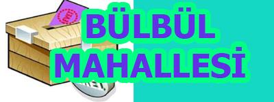 BÜLBÜL MAHALLESİ