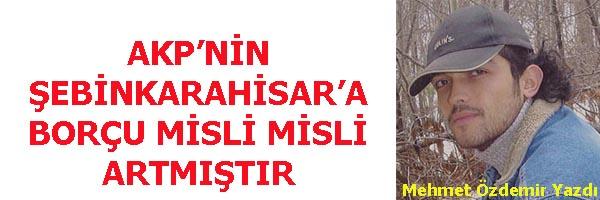 AKP NİN ŞEBİNKARAHİSAR A BORÇU MİSLİ MİSLİ ARTMIŞTIR