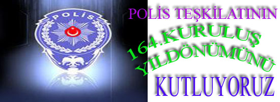 TÜRK POLİS TEŞKİLATININ 164. KURULUŞ YILDÖNÜMÜNÜ KUTLUYORUZ
