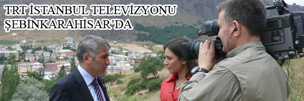 TRT İSTANBUL TELEVİZYONU ŞEBİNKARAHİSAR DA