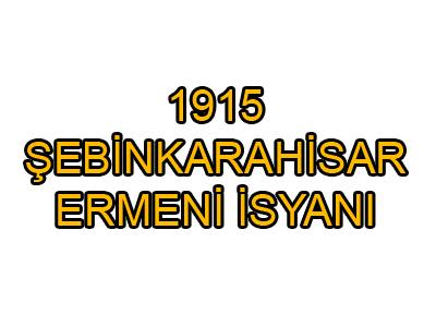 1915 ŞEBİNKARAHİSAR ERMENİ İSYANI