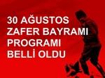 30 AĞUSTOS ZAFER BAYRAMI PROGRAMI BELLİ OLDU
