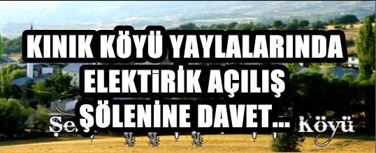 KINIK KÖYÜ ELEKTİRİK AÇILIŞ ŞÖLENİNE DAVET...