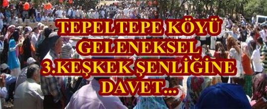 TEPELTEPE KÖYÜ GELENEKSEL 3.KEŞKEK ŞENLİĞİNE DAVET
