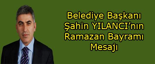 Belediye Başkanı Şahin YILANCI'nın Ramazan Bayramı Mesajı