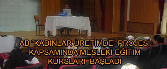 """AB""""KADINLAR ÜRETİMDE"""" PROJESİ KAPSAMINDA MESLEKİ EĞİTİM KURSLARI BAŞLADI"""