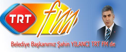 BELEDİYE BAŞKANI ŞAHİN YILANCI TRT FM DE CANLI YAYINDA