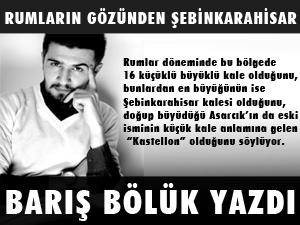 """BARIŞ BÖLÜK YAZDI """"RUMLARIN GÖZÜNDEN ŞEBİNKARAHİSAR"""""""