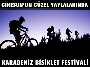 GİRESUN'UN GÜZEL YAYLALARINDA KARADENİZ BİSİKLET FESTİVALİ