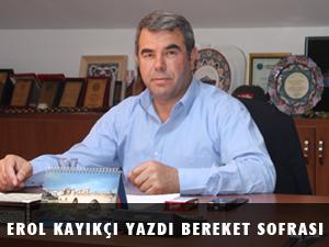 """EROL KAYIKÇI YAZDI """" BEREKET SOFRASI """""""