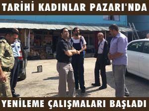 TARİHİ KADINLAR PAZARI'NDA YENİLEME ÇALIŞMALARI BAŞLADI