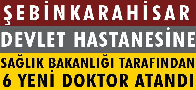 ŞEBİNKARAHİSAR DEVLET HASTANESİNE 6 YENİ DOKTOR ATANDI