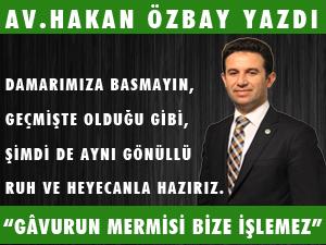 """AV.HAKAN ÖZBAY YAZDI """"GÂVURUN MERMİSİ BİZE İŞLEMEZ"""""""