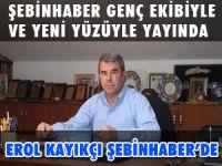 EROL KAYIKÇI ŞEBİNHABER'DE