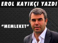 """EROL KAYIKÇI YAZDI """" MEMLEKET """""""