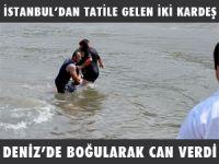 İSTANBUL'DAN TATİLE GELEN İKİ KARDEŞ DENİZ'DE BOĞULARAK CAN VERDİ