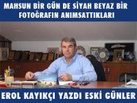 """EROL KAYIKÇI YAZDI """" ESKİ GÜNLER """""""